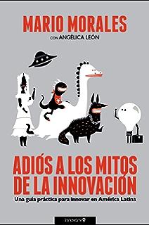 Adiós a los Mitos de la Innovación: Una Guía Práctica para Innovar en América Latina