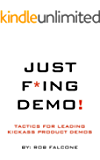 Just F*ing Demo!: Tactics for Leading Kickass Product Demos
