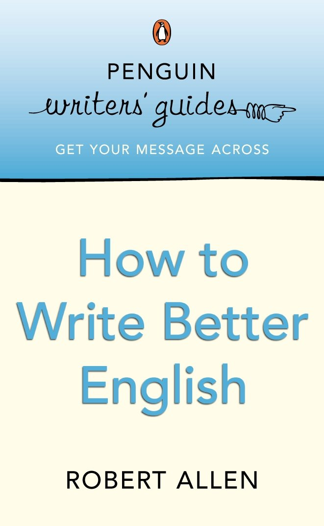 Penguin Writers Guide How To Write Better English (Penguin Writers' Guides) ebook