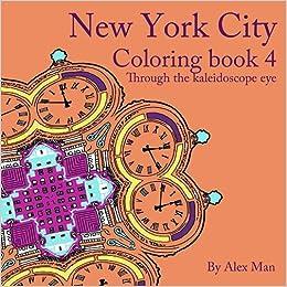 Amazon New York City Coloring Book 4 For Adults Through The Kaleidoscope Eye Books Volume 9781535467766 Alex Man