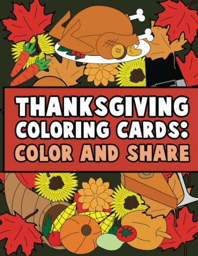 Thanksgiving Coloring Cards: Color and Share: Relaxing and Inspirational Kid and Adult Coloring Cards Coloring Activity Book for Giving Thanks, ... Appreciative of Your Blessings this Fall