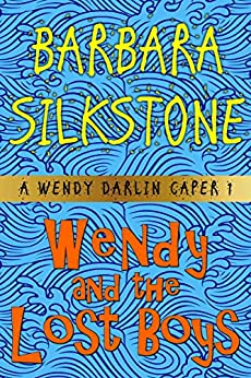 Wendy and the Lost Boys (A Wendy Darlin Comedy Mystery Book 1) by [Silkstone, Barbara]