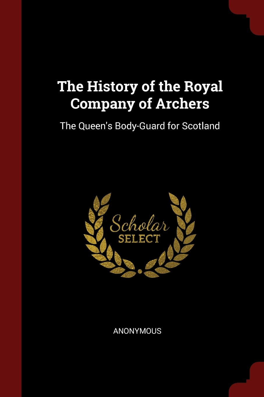 Download The History of the Royal Company of Archers: The Queen's Body-Guard for Scotland pdf epub