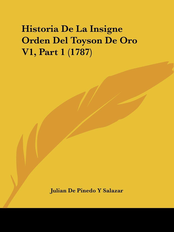Historia De La Insigne Orden Del Toyson De Oro V1, Part 1 (1787) (Spanish Edition) PDF ePub book