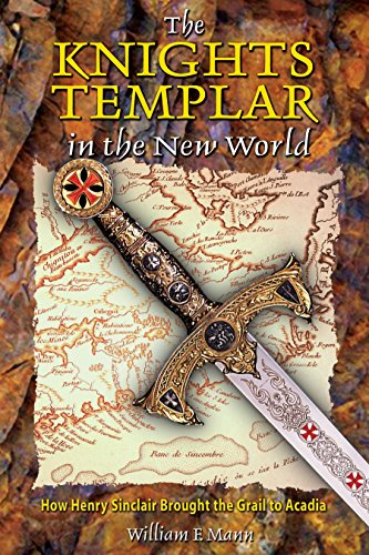 The Knights Templar in the New World: How Henry Sinclair Brought the Grail to Acadia (Knights Templar Of The United States Of America)