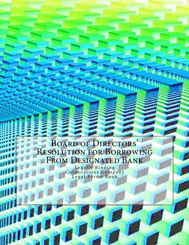 Download Board of Directors' Resolution for Borrowing From Designated Bank: Legally Binding - Corporations Company - Legal Forms Book ebook
