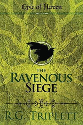The Ravenous Siege (Epic of Haven Trilogy Book 2)