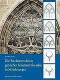 Die Baukonstruktion gotischer Fenstermaßwerke in Mitteleuropa (Studien zur internationalen Architektur- und Kunstgeschichte)