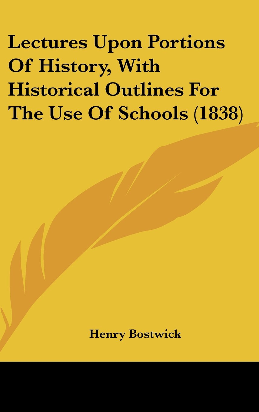 Read Online Lectures Upon Portions Of History, With Historical Outlines For The Use Of Schools (1838) pdf epub