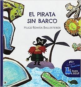 El pirata sin barco (Mis cuentos favoritos Tren azul): Amazon.es: Hugo Román Ballesteros: Libros
