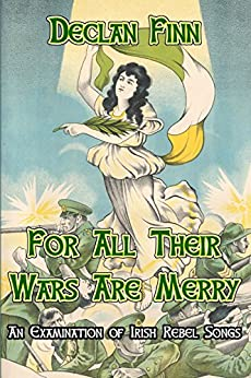 For All Their Wars Are Merry: An Examination of Irish Rebel Songs by [Finn, Declan]