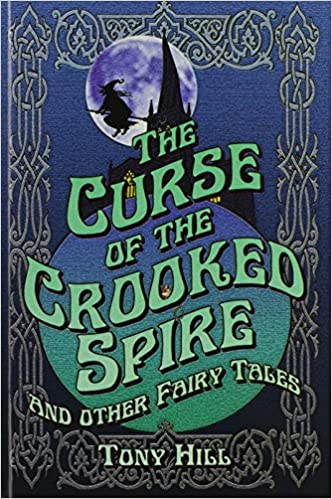 The Curse of the Crooked Spire and other fairy tales