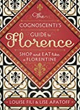 The Cognoscenti s Guide to Florence: Shop and Eat like a Florentine