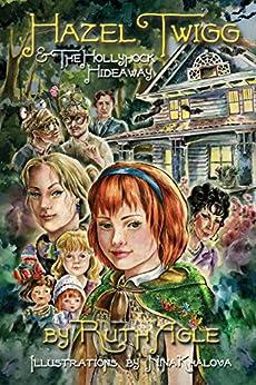 Hazel Twigg & the Hollyhock Hideaway by [Agle, Ruth]