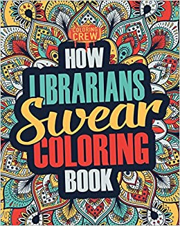 How Librarians Swear Coloring Book A Funny Irreverent Clean Word Librarian Gift Idea Books Volume 1