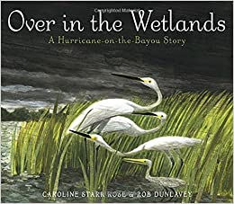 Image result for over in the wetlands a hurricane on the bayou story