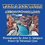 Take a Dam Tour! a Kid's Guide to Hoover Dam, Nevad, Penelope Dyan, 1935630059