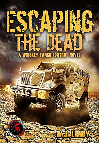Whiskey Tango Foxtrot Vol 1 (Escaping the Dead): Escaping the Dead by [Lundy, W. J.]