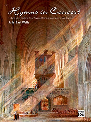 Hymns in Concert: 10 Late Intermediate to Early Advanced Piano Arrangements for Any (Hymn Tune Arrangements)
