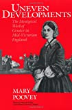 Uneven Developments: The Ideological Work of Gender in Mid-Victorian England (Women in Culture and Society), Mary Poovey, 0226675300