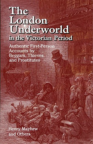 The London Underworld in the Victorian Period: Authentic First-Person Accounts by Beggars, Thieves and Prostitutes (v. 1)