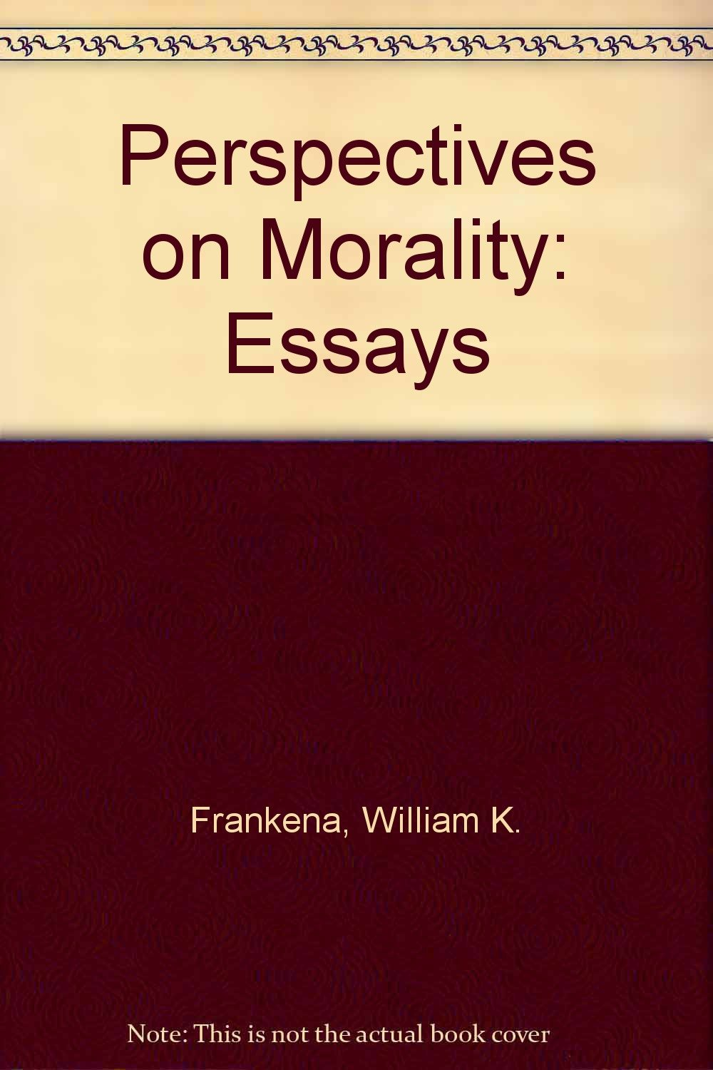 morality essays the authority of law essays on law and morality  perspectives on morality essays by william frankena kenneth perspectives on morality essays by william frankena kenneth