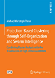 Projection-Based Clustering through Self-Organization and Swarm Intelligence: Combining Cluster Analysis with the…
