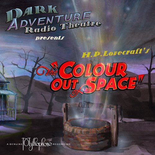 The Colour Out of Space: Dark Adventure Radio Theatre