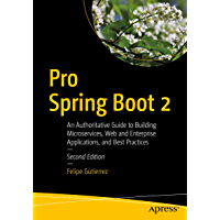Pro Spring Boot 2: An Authoritative Guide to Building Microservices, Web and Enterprise Applications, and Best Practices (English Edition)