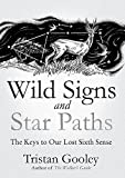 Download Wild Signs and Star Paths: 'A beautifully written almanac of tricks and tips that we've lost along the way' Observer in PDF ePUB Free Online