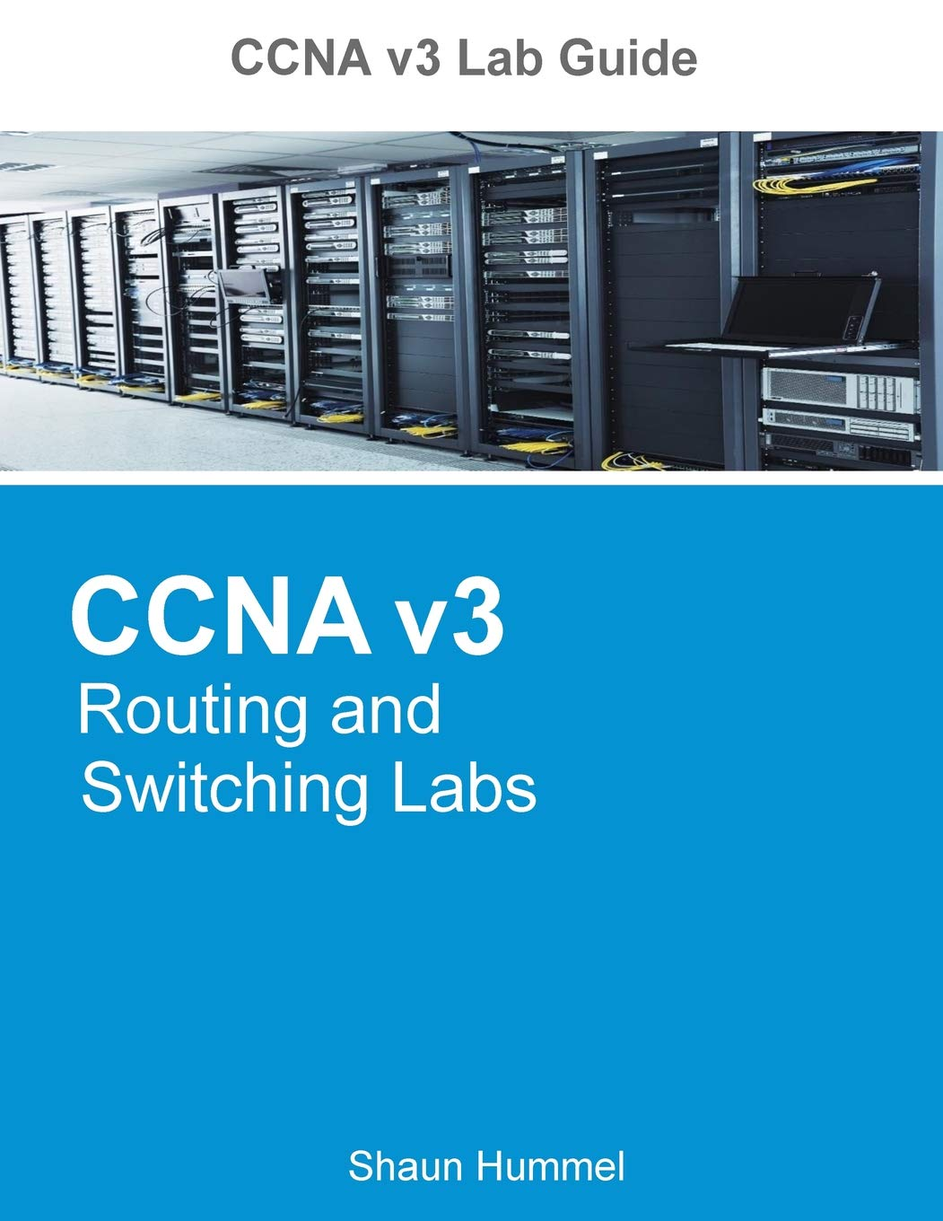 CCNA v3 Lab Guide: Routing and Switching Labs: Shaun Hummel: 9781544104683:  Amazon.com: Books