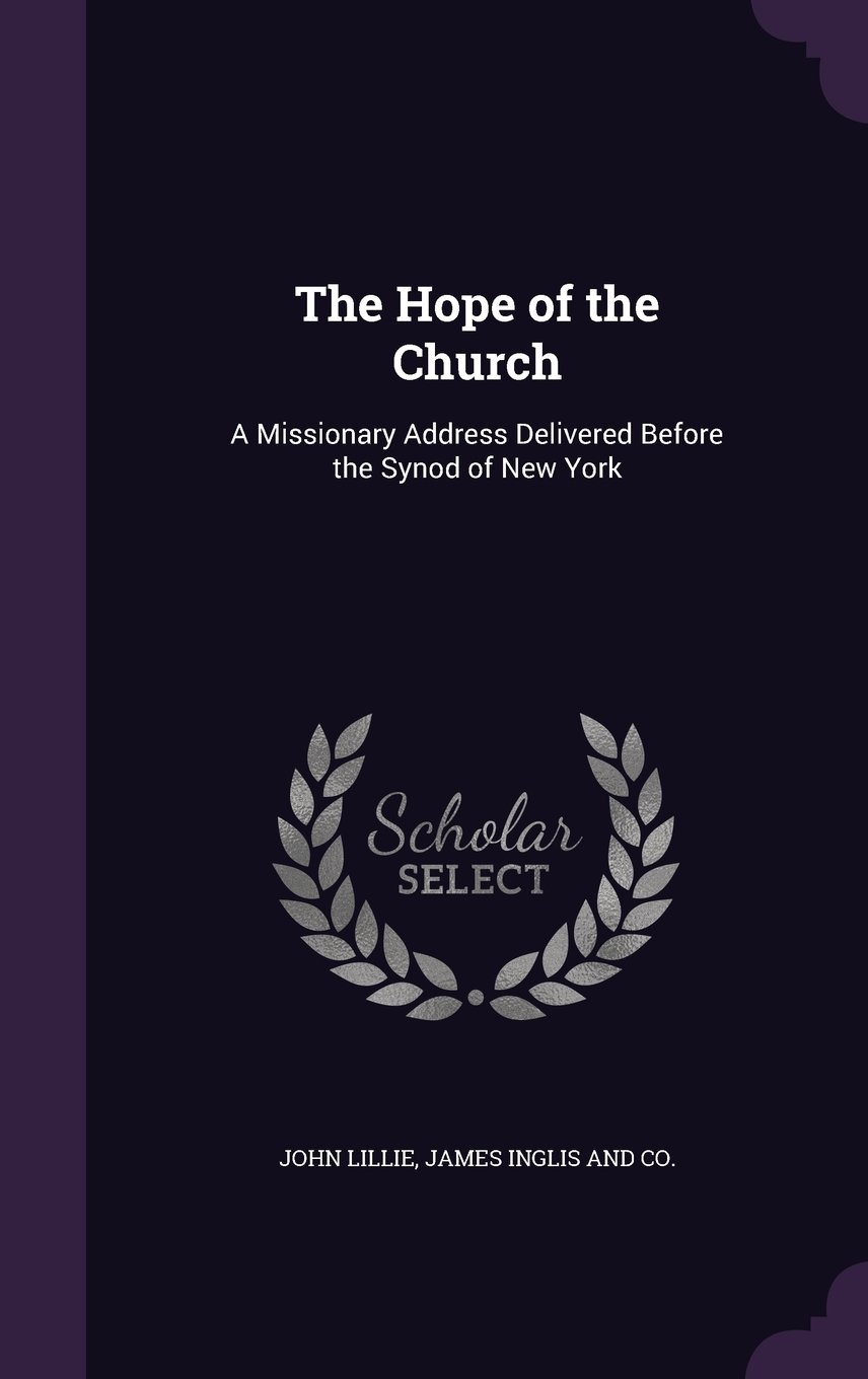 Download The Hope of the Church: A Missionary Address Delivered Before the Synod of New York ebook