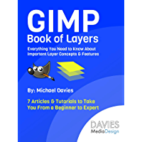GIMP Book of Layers: Everything You Need to Know About Important Layer Concepts & Features (English Edition)
