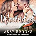 Wounded: A Brookside Romance, Book 1 Audiobook by Abby Brooks Narrated by Joe Arden, Stephanie Rose