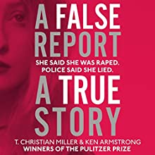A False Report Audiobook by T. Christian Miller, Ken Armstrong Narrated by Hillary Huber, T. Christian Miller, Ken Armstrong