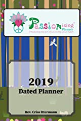Passionizing™ 2019 Dated Planner: Practicing the Art of Following Your Heart (Passionizing™ Planner) Paperback