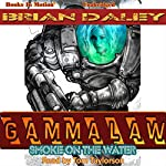Smoke on the Water: Gammalaw, Book 1 | Brian Daley