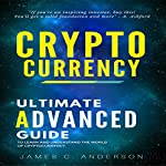 Cryptocurrency: Advanced Strategies and Techniques to Learn and Understand the World of Cryptocurrency | James C. Anderson