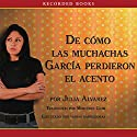 Como las muchachas Garcia perdieron su acento Audiobook by Julia Alvarez Narrated by Julia Alvarez