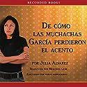 Como las muchachas Garcia perdieron su acento Audiobook by Julia Alvarez Narrated by Julia Alvarez