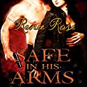 Safe in His Arms Audiobook by Renee Rose Narrated by Faith Alowyn Alden