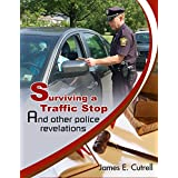 Surviving a Traffic Stop: and other Police Revelations