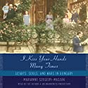 I Kiss Your Hands Many Times: Hearts, Souls, and Wars in Hungary Audiobook by Marianne Szegedy-Maszak Narrated by Marianne Szegedy-Maszak