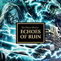 Echoes of Ruin: The Horus Heresy Audiobook by David Annandale, John French, Guy Haley, Anthony Reynolds, Graham McNeill, Gav Thorpe, Chris Wraight Narrated by Gareth Armstrong, Martyn Ellis, Chris Fairbank, Jonathan Keeble, Toby Longworth, Jamie Parker