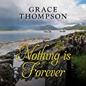 Nothing Is Forever Audiobook by Grace Thompson Narrated by Anne Cater