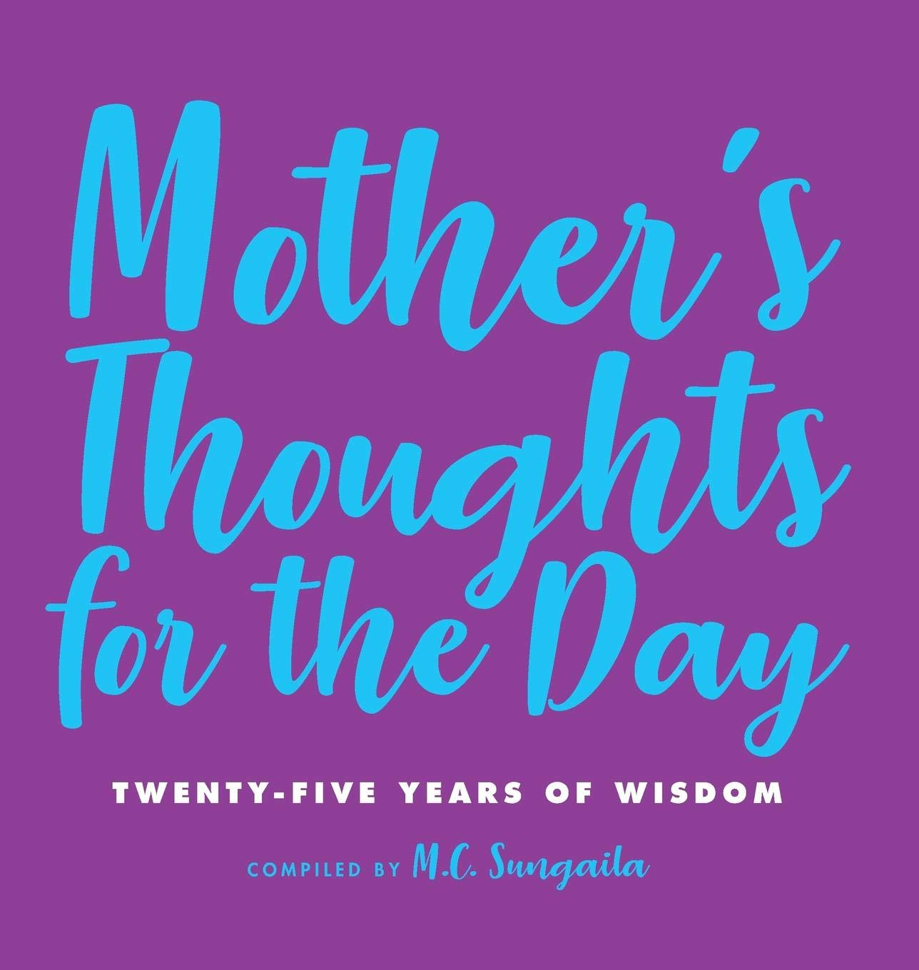 Mother S Thoughts For The Day Twenty Five Years Of Wisdom 1 Sungaila M C 9781733865708 Amazon Com Books