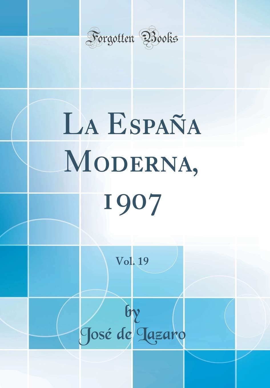 La España Moderna, 1907, Vol. 19 (Classic Reprint): Amazon.es: Lazaro, José de: Libros