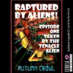 Taken by the Tentacle Alien: A Monster Sex Erotica Story: Raptured by Aliens, Book 1 | Autumn Crowl