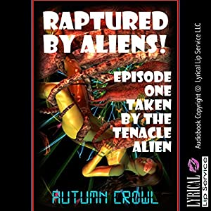 Taken by the Tentacle Alien: A Monster Sex Erotica Story Audiobook