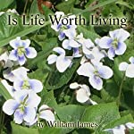Is Life Worth Living? | William James
